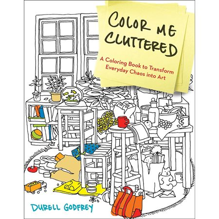 Color me cluttered : a coloring book to transform everyday chaos into art