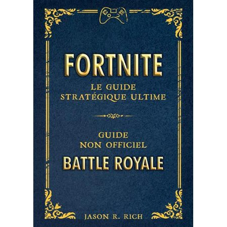 Fortnite Le Guide Strategique Ultime Guide Non Officiel Battle Royale