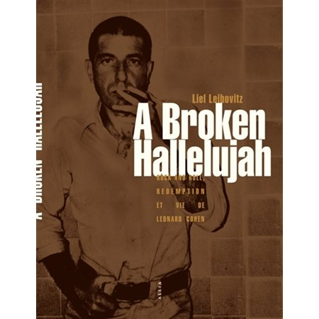 A broken hallelujah; rock and roll,  rédemption et vie de Leonard Cohen